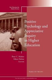 Positive Psychology and Appreciative Inquiry in Higher Education: New Directions for Student Services, Number 143
