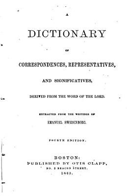 Dictionary of Correspondences  Representatives  and Significatives  Derived from the Word of the Lord PDF