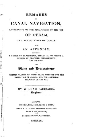 Remarks on Canal Navigation, Illustrative of the Advantages of the Use of Steam, as a Moving Power on Canals