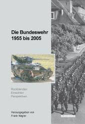 Die Bundeswehr 1955 bis 2005: Rückblenden - Einsichten - Perspektiven