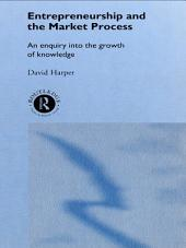 Entrepreneurship and the Market Process: An Enquiry into the Growth of Knowledge