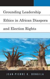 Grounding Leadership Ethics in African Diaspora and Election Rights
