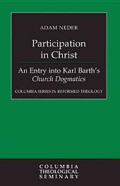 Participation in Christ: An Entry Into Karl Barth's Church Dogmatics