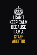 I Can t Keep Calm Because I Am a Staff Auditor