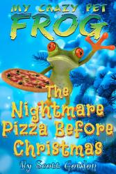 My Crazy Pet Frog The Nightmare Pizza Before Christmas Book PDF