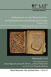 A Handlist Of The Manuscripts In The Institute Of Ethiopian Studies Volume Two Book PDF