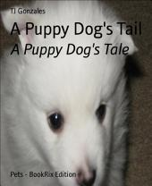 A Puppy Dog's tail: A Puppy Dog's tale