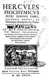 Hercules piochymicus Petri Ioannis Fabri, doctoris medici, ac philosophi Monspeliensis ..