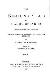 The Reading Club and Handy Speaker: Being Serious, Humorous, Pathetic, Patriotic, and Dramatic Selections in Prose and Poetry, for Readings and Recitations, Issue 4