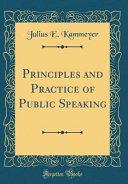 Principles and Practice of Public Speaking (Classic Reprint)