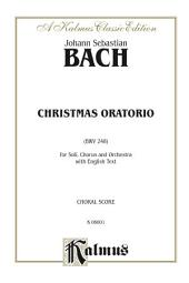 Christmas Oratorio (BWV 248): For SATB Solo, SATB Chorus/Choir and Orchestra with English Text (Choral Score)