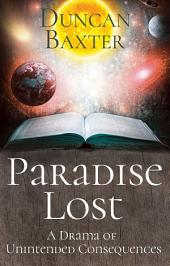 Paradise Lost: A Drama of Unintended Consequences