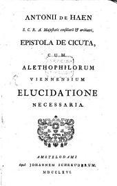 Epistola de cicuta: cum Alethophilorum Viennensium Elucidatione necessaria