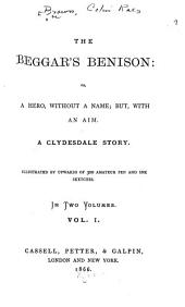 The Beggar's Benison, Or, A Hero, Without a Name, But, with an Aim: A Clydesdale Story, Volume 1