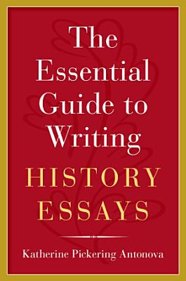 The Essential Guide to Writing History Essays