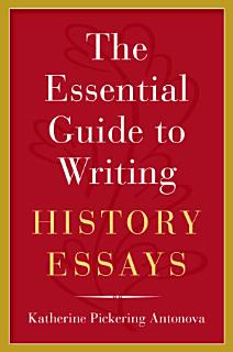 The Essential Guide to Writing History Essays Book