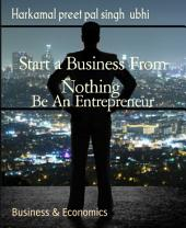 Start a Business From Nothing: Be An Entrepreneur