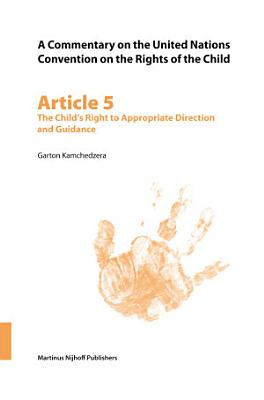 A Commentary on the United Nations Convention on the Rights of the Child  Article 5  The Child   s Right to Appropriate Direction and Guidance PDF