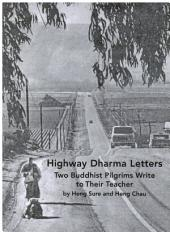 Highway Dharma Letters: Two Buddhist Pilgrims Write to Their Teacher