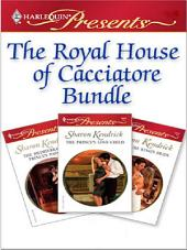 The Royal House Of Cacciatore: The Mediterranean Prince's Passion\The Prince's Love-Child\The Future King's Bride