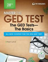 Master the GED Test: The GED Test Basics: Part I of VI, Edition 28