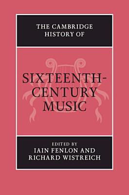 The Cambridge History of Sixteenth Century Music PDF