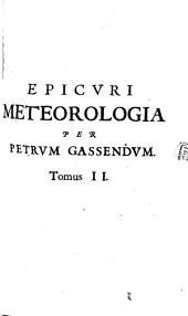 Philosophia: Epicvri Meteorologia, Hoc Est, Illa Physicae Pars, Qvae Est De Rebvs Sublime Visis, Volume 2