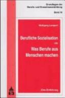 Berufliche Sozialisation oder was Berufe aus Menschen machen PDF