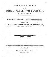 Commentationis Ad Locum Paullinum I Cor. XIII Paris Prior: Nomine Academiae Fridericianae, Volume 1