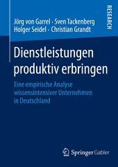 Dienstleistungen produktiv erbringen: Eine empirische Analyse wissensintensiver Unternehmen in Deutschland
