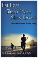 Eat Less  Sleep More  and Slow Down