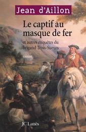 Le Captif au masque de fer et autres enquêtes du brigand Trois-Sueurs