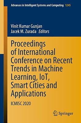 Proceedings of International Conference on Recent Trends in Machine Learning, IoT, Smart Cities and Applications