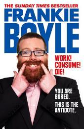 Work! Consume! Die!