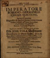 Exercitium iur. publ. de imperatore Romano-Germanico eiusque electione