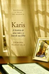 Káris: Adorando a Deus no Deserto - A história de uma mãe e a luta de sua filha