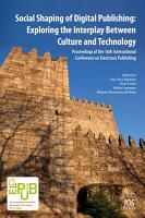 Social Shaping of Digital Publishing  Exploring the Interplay Between Culture and Technology PDF