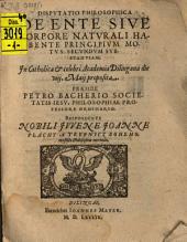 Disp. philos. de ente, sive corpore naturali habente principium motus secundum substantiam