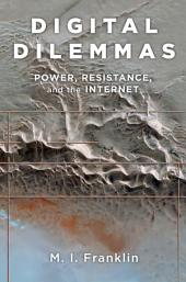 Digital Dilemmas: Power, Resistance, and the Internet