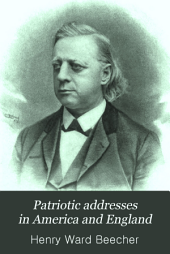 Patriotic Addresses in America and England: From 1850 to 1885, on Slavery, the Civil War, and the Development of Civil Liberty in the United States