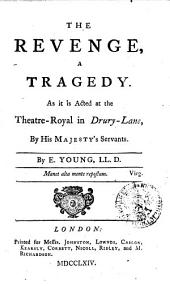 THE ENGLISH THEATRE IN EIGHT VOLUMES: CONTAINING The Most Valuable PLAYS Which Have Been Acted on the LONDON STAGE.. REVENGE. By Dr. Young. RIVAL QUEENS. By Mr. Lee. THEODOSIUS, or the FORCE of LOVE. By Mr. Lee. VENICE PRESERVED. By Mr. Otway. ZARA. By A. Hill. Esq, Volume 8