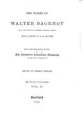 The Works of Walter Bagehot: With Memoirs by R. H. Hutton, Volume 2