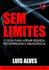Sem Limites: O Guia Para Atrair Riqueza, Prosperidade e Abundância [Lei da Atração]