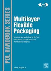 Multilayer Flexible Packaging: Technology and Applications for the Food, Personal Care, and Over-the-Counter Pharmaceutical Industries
