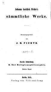 Johann Gottlieb Fichte's Sämmtliche Werke. ; Herausgegeben von J. H. Fichte. ...: Bd. 2.Abth., B. Zur Religionsphilosophie