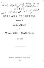 Notes and Extracts of Letters [from William Pitt, Lady Hester Stanhope, and others] referring to Mr. Pitt and Walmer Castle, 1801-1806. [Edited by S., i.e. Philip Henry, Earl Stanhope.]