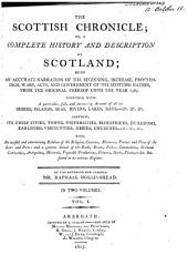 The Scottish Chronicle: Or, A Complete History & Description of Scoland; Being an Accurate Narration of the Beginning, Increase, Proceedings, Wars, Acts and Government of the Scottish Nation, from the Original Thereof, Unto the Year 1585, Volume 1