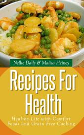 Recipes for Health: Healthy Life with Comfort Foods and Grain Free Cooking