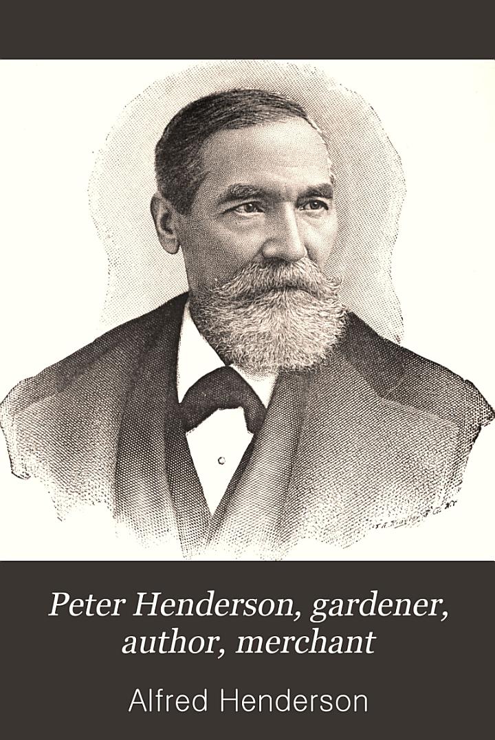 Peter Henderson, Gardener, Author, Merchant