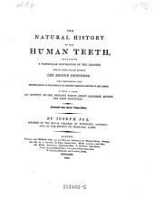 The Natural History of the Human Teeth..: To which is Added an Account of the Diseases which Affect Children During the First Dentition...